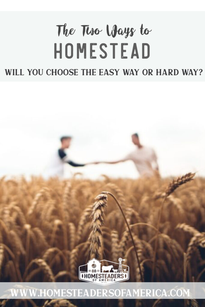There are two ways to homestead... the easy way or the hard way. Which one will you choose? #homestead #homesteading #selfsufficiency #prepper #preparedness #smallfarm